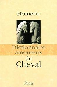 Dictionnaire amoureux du Cheval par  Homeric