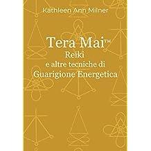 Tera Mai - Reiki e altre tecniche di guarigione energetica (Healing Arts Series Vol. 1) (Italian Edition)