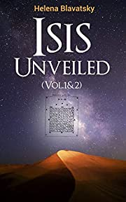 Isis Unveiled (Vol.1&2): A Master-Key to the Mysteries of Ancient and Modern Science and Theology