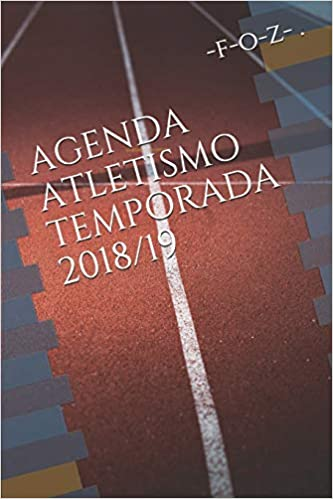 AGENDA ATLETISMO TEMPORADA 2018/19 (Spanish Edition): f-o-z ...