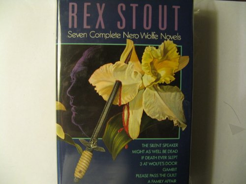 Rex Stout:  Seven Complete Nero Wolfe Novels:  The Silent Speaker;  Might As Well Be Dead;  If Death Ever Slept;  3 at Wolfe's Door;  Gambit;  Please Pass the Guilt;  A Family Affair by Avenel Books