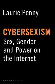 Cybersexism: Sex, Gender and Power on the Internet by [Penny, Laurie]