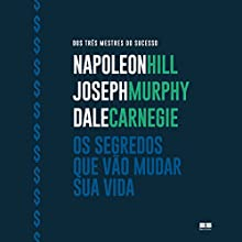 Os segredos que vão mudar sua vida [The Secrets That Will Change Your Life] Audiobook by Dale Carnegie, Joseph Murphy, Napoleon Hill Narrated by André Ricardo