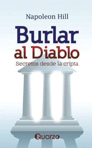 Burlar al diablo. Secretos desde la cripta (Spanish Edition) [Napoleon Hill] (Tapa Blanda)