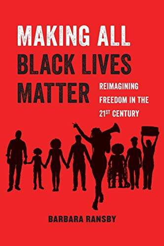 Making All Black Lives Matter: Reimagining Freedom in the Twenty-First Century (Volume 6) (American Studies Now: Critica