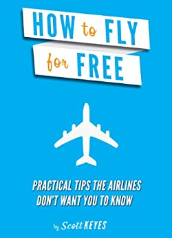 How To Fly For Free: Practical Tips The Airlines Don't Want You To