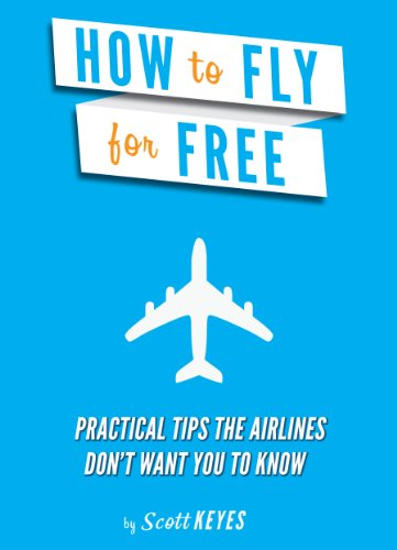How To Fly For Free: Practical Tips The Airlines Don't Want You To Know cover