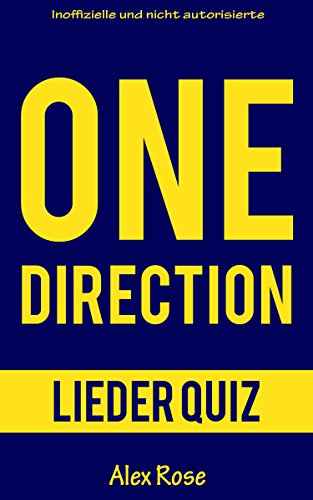 ONE DIRECTION LIEDER QUIZ: Größten Hits und Lieder aus allen One Direction Alben UP ALL NIGHT, TAKE ME HOME, MIDNIGHT MEMORIES und FOUR enthalten! (German Edition)
