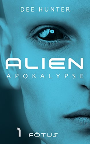 Alien Apokalypse 1: Fötus (German Edition) by [Hunter, Dee]