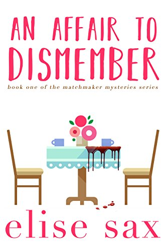 An Affair to Dismember (Matchmaker Mysteries Book 1) by [Sax, Elise]