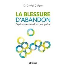 La blessure d'abandon: Exprimer ses émotions pour guérir (French Edition)