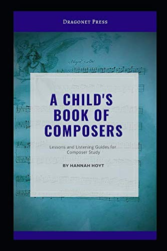 - A Child's Book of Composers: Lessons and Listening Guides for Composer Study