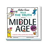 img - for Mother Goose Tells the Truth About Middle Age (and Beyond) Hardcover December 1, 2008 book / textbook / text book