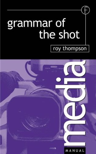 Grammar of the Shot (Media Manuals)