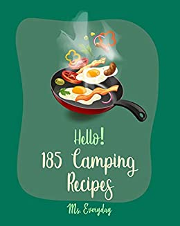 Hello 185 Camping Recipes Best Camping Cookbook Ever For