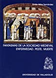 img - for Fantasmas de la sociedad medieval / Ghosts of the Medical Society: Enfermedad, peste, muerte (Spanish Edition) book / textbook / text book