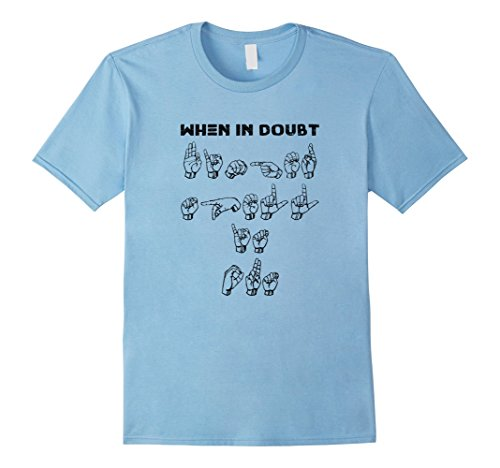 - Mens When in Doubt Finger Spell-Funny ASL Sign Language T-Shirt Large Baby Blue