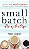 Small Batch Discipleship: Embrace Your Greater