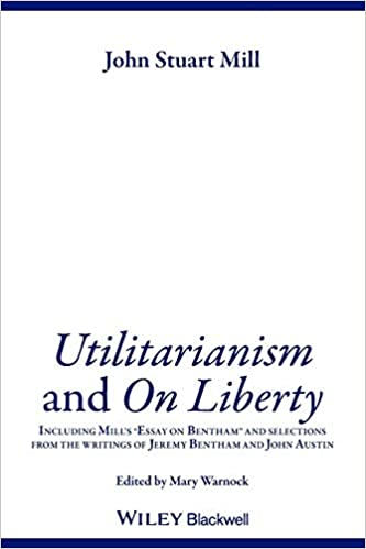 utilitarianism and on liberty including mills essay on bentham  utilitarianism and on liberty including mills essay on bentham and  selections from the writings of jeremy bentham and john austin paperback