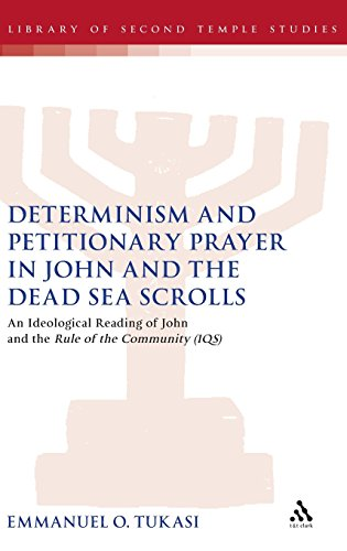 Determinism and Petitionary Prayer in John and the Dead Sea Scrolls: An Ideological Reading of John and the Rule of the