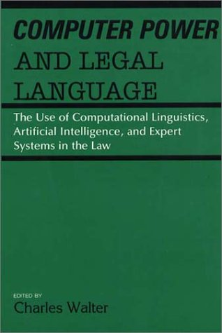 Computer Power and Legal Language: The Use of Computational Linguistics, Artificial Intelligence, and Expert Systems in the Law by Brand: Praeger