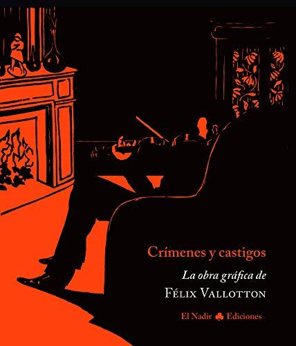 Crímenes y castigos: La obra gráfica de Félix Vallotton (EL NADIR GRÁFICA) por Félix Vallotton