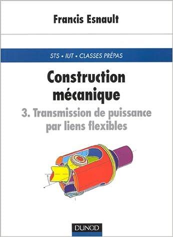 Construction mécanique Tome 3 : Transmission de puissance par liens flexibles epub pdf