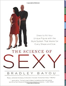 Science of Sexy, The: Dress to Fit Your Unique Figure with the Style System That Works for Every Shape and Size