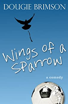 Wings of a Sparrow: A comedy about football, fortune and a fanatical fan by [Brimson, Dougie]