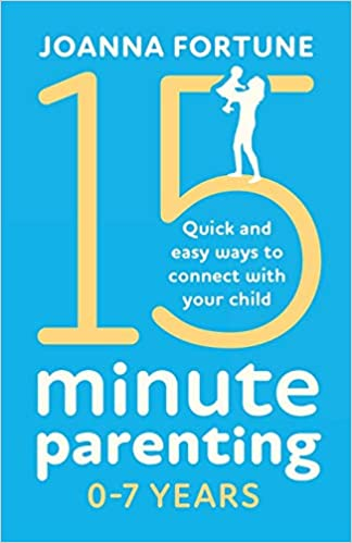 15 Minute Parenting 0 7 Years Quick And Easy Ways To Connect With Your Child The Language Of Play Amazon Co Uk Fortune Joanna 9781838889982 Books