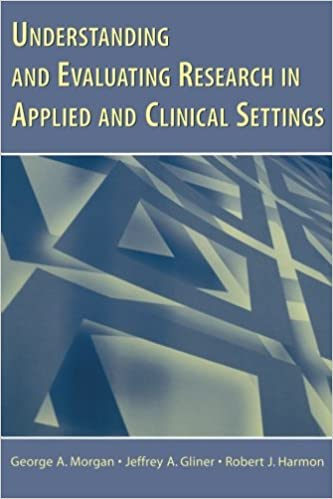 Understanding and Evaluating Research in Applied and Clinical Settings