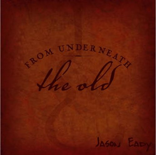 From Underneath The Old by Jason Eady Music