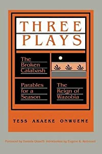Three Plays: The Broken Calabash / Parables for a Season / The Reign of Wazobia (African American Life )