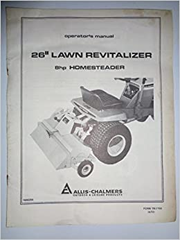 Allis chalmers 26 lawn revitalizer for use with the 8hp allis chalmers 26 lawn revitalizer for use with the 8hp homesteader lawn tractors operators owners manual original tm 7156 allis chalmers amazon publicscrutiny Gallery