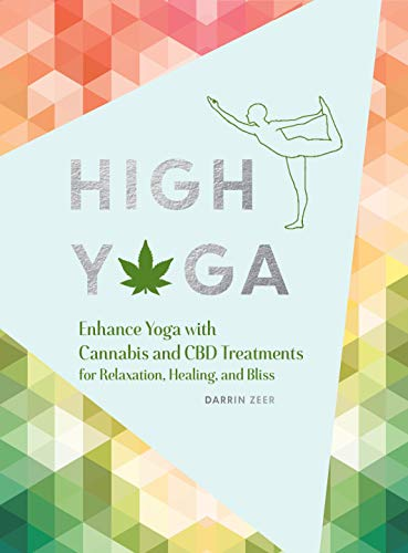 High Yoga: Enhance Yoga with Cannabis and CBD Treatments for Relaxation, Healing, and Bliss (Gift for Yoga Lover, Cannabis Book for Stress and Anxiety Relief) (Cannabis Index)