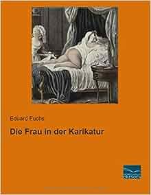 Die Frau in der Karikatur (German Edition): Eduard Fuchs