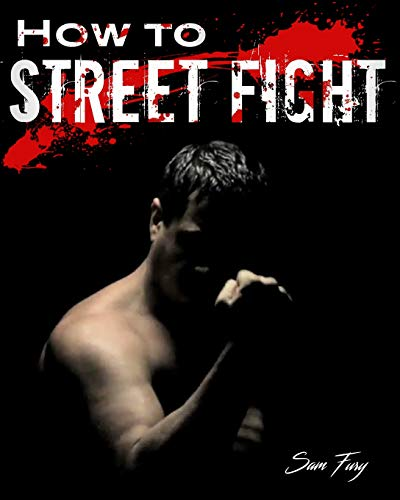 How To Street Fight: Close Combat Street Fighting and Self Defense Training and Strategy (Self Defense Series)