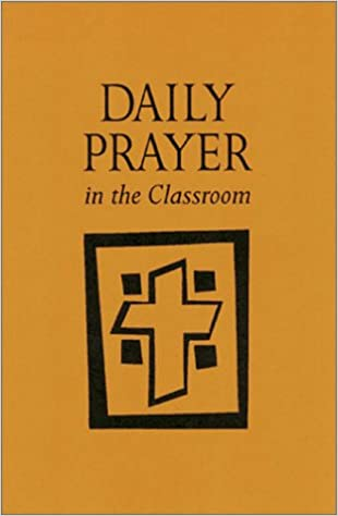 Daily Prayer in the Classroom: Interactive Daily Prayer