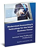 Modernized Accounting & Technology for the Small Business Owner: Increase Your Business Profits and Productivity
