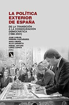 La política exterior de España: De la Transición a la consolidación democrática 1986-2001 Investigación y debate: Amazon.es: Pereira Castañares, Juan Carlos, Alija Garabito, Adela María, López Zapico, Misael Arturo: Libros