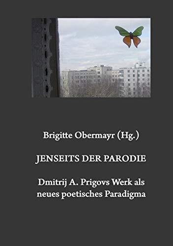 Jenseits der Parodie. Dmitrij A. Prigovs Werk als neues poetisches Paradigma