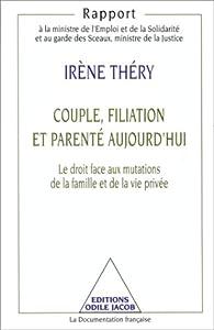 Couple, filiation et parenté aujourd'hui. Le droit face aux mutations de la famille et de la vie privée par Irène Théry