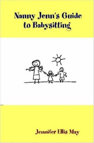 Nanny Jenn's Guide to Babysitting by Jennifer Ellis May (2007-02-16)
