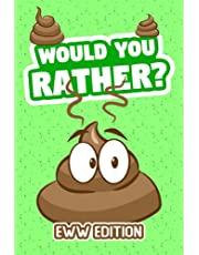 Would You Rather - Eww Edition: Funny, Hilarious and Interactive Question Game Book for Boys and Girls of all Ages - Ewww, Gross & Yuck! Type of Questions for Kids, Teens, Men, Women and for The Whole Family