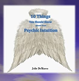 10 Things You Should Know When Exploring Your Psychic Intutition by [DeMarco, Jolie]