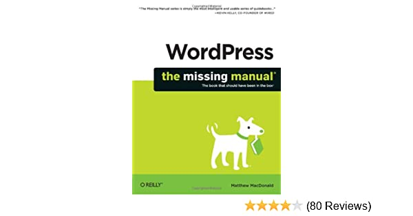 wordpress the missing manual missing manuals matthew macdonald rh amazon com wordpress the missing manual 2nd edition wordpress the missing manual free download
