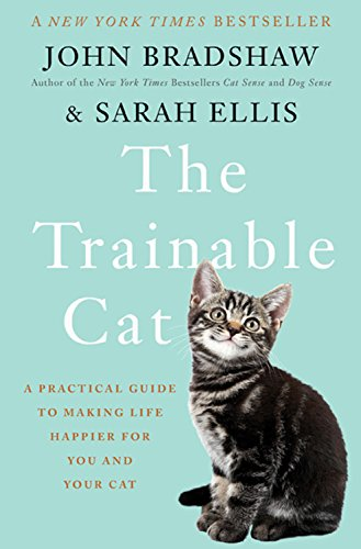 The Trainable Cat: A Practical Guide to Making Life Happier for You and Your Cat (Telling Time To The Half Hour Activities)