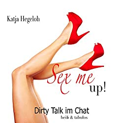 Sex me up! Dirty Talk im Chat - heiß und tabulos