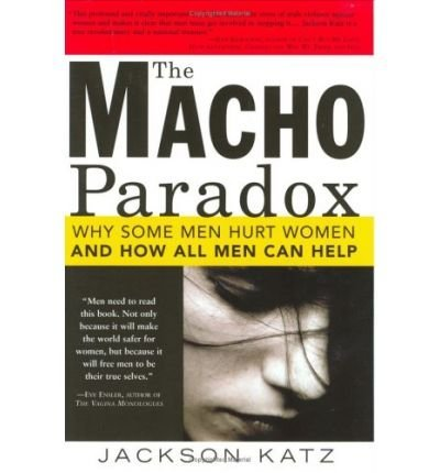 The Macho Paradox: Why Some Men Hurt Women and How All Men Can Help (Paperback) - Common