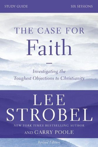 Download By Lee Strobel The Case for Faith Study Guide Revised Edition: Investigating the Toughest Objections to Christianit (Csm Rev St) pdf epub